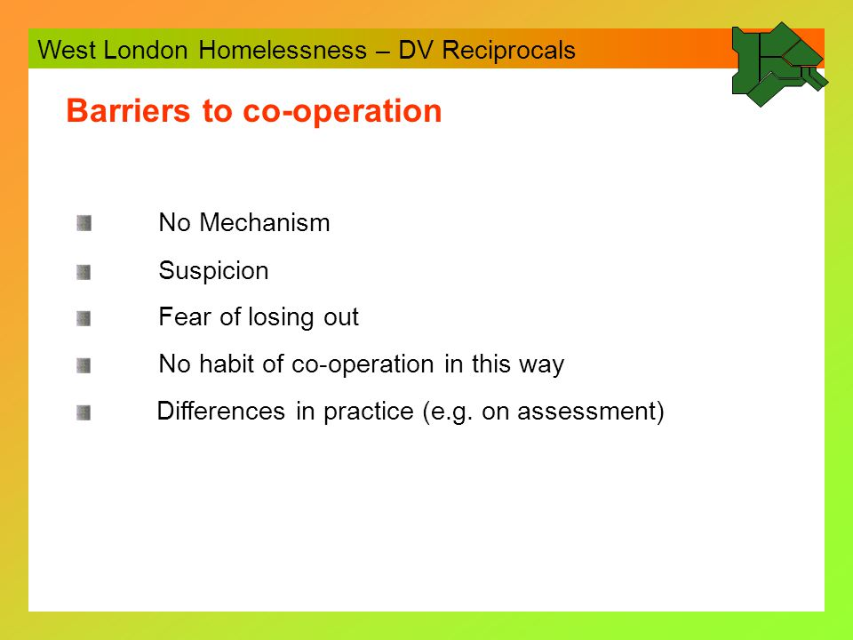 West London Homelessness – DV Reciprocals Assets for co-operation LOCATA (all West London boroughs except RBKC) WL Homelessness Group WL Allocations Group WL Homelessness Co-ordinator Borough willing to champion this area (Harrow)