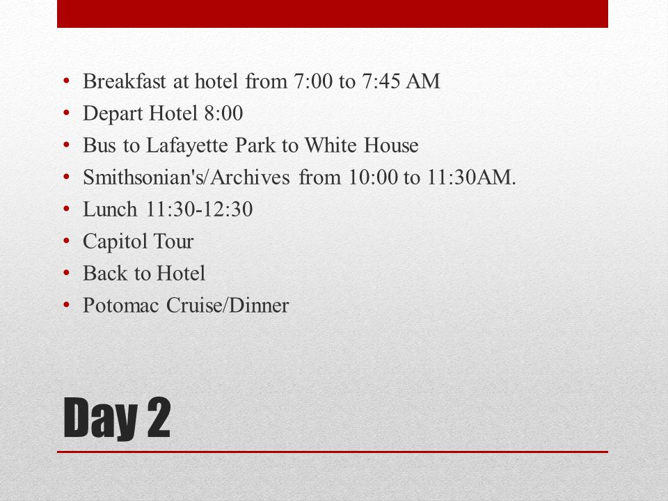 Day 2 Breakfast at hotel from 7:00 to 7:45 AM Depart Hotel 8:00 Bus to Lafayette Park to White House Smithsonian's/Archives from 10:00 to 11:30AM. Lun