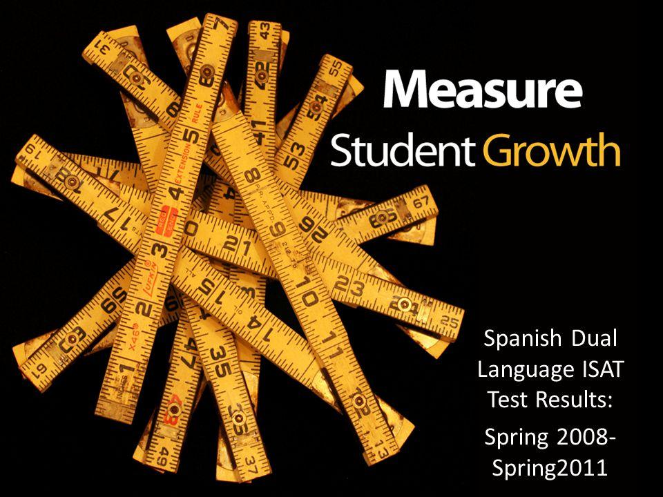 Spanish Dual Language ISAT Test Results: Spring 2008- Spring2011
