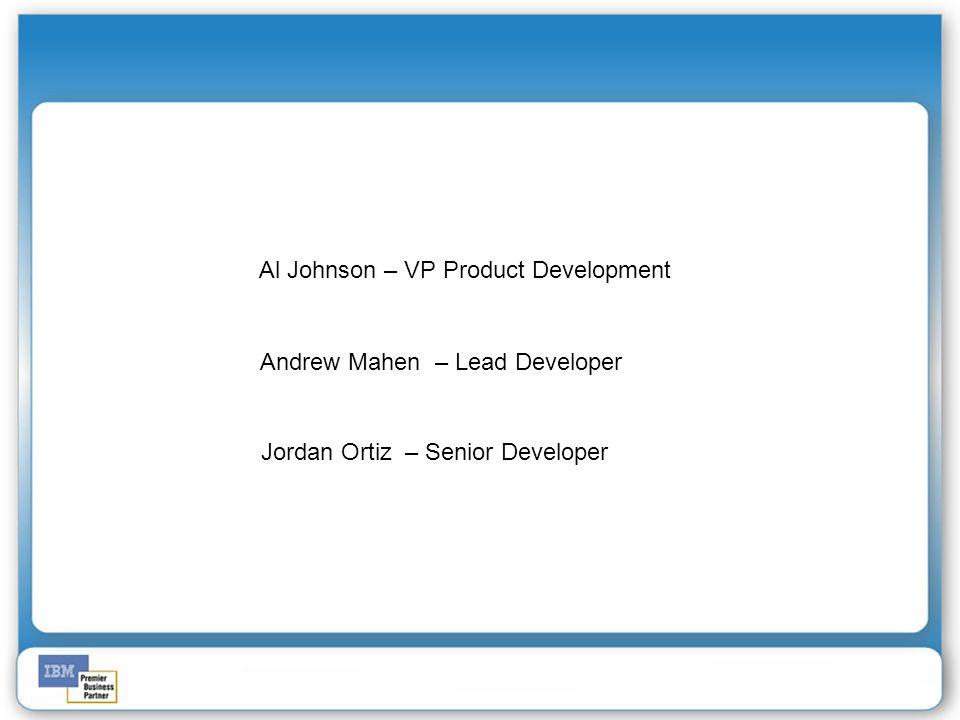 Al Johnson – VP Product Development Andrew Mahen – Lead Developer Jordan Ortiz – Senior Developer