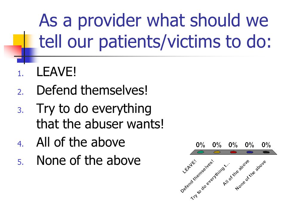 As a provider what should we tell our patients/victims to do: 1.