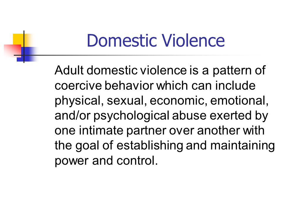 Domestic Violence Adult domestic violence is a pattern of coercive behavior which can include physical, sexual, economic, emotional, and/or psychological abuse exerted by one intimate partner over another with the goal of establishing and maintaining power and control.