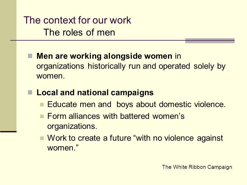 Men are working alongside women in organizations historically run and operated solely by women. Local and national campaigns Educate men and boys abou