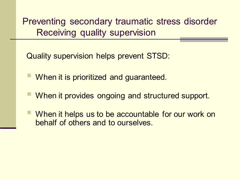 Quality supervision helps prevent STSD:  When it is prioritized and guaranteed.  When it provides ongoing and structured support.  When it helps us