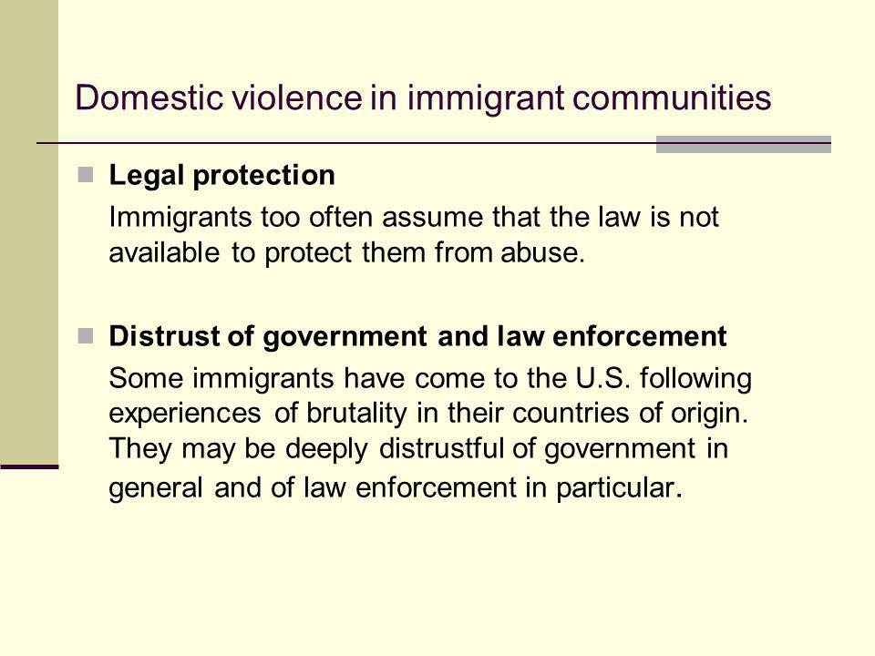Domestic violence in immigrant communities Legal protection Immigrants too often assume that the law is not available to protect them from abuse. Dist