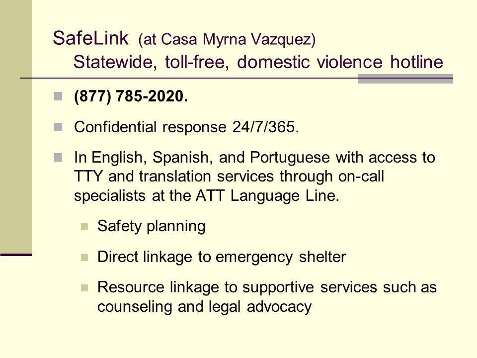 SafeLink (at Casa Myrna Vazquez) (877) 785-2020. Confidential response 24/7/365. In English, Spanish, and Portuguese with access to TTY and translatio