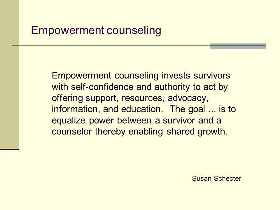 Empowerment counseling Empowerment counseling invests survivors with self-confidence and authority to act by offering support, resources, advocacy, in