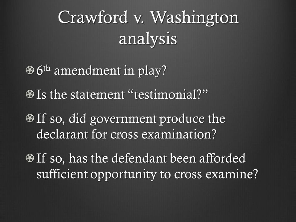 """Crawford v. Washington analysis 6 th amendment in play? Is the statement """"testimonial?"""" If so, did government produce the declarant for cross examinat"""