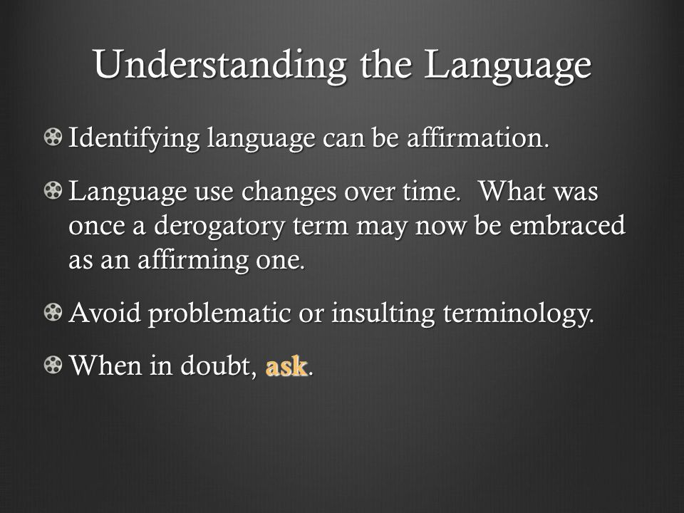 Understanding the Language Identifying language can be affirmation.