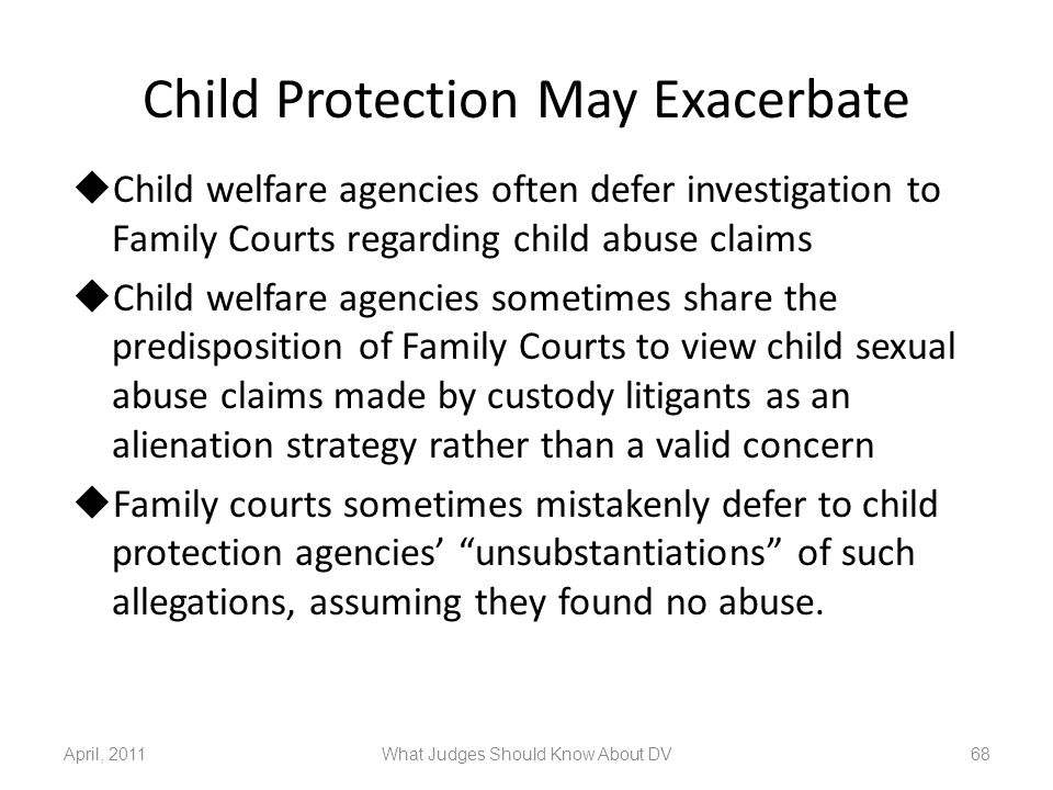 Child Protection May Exacerbate  Child welfare agencies often defer investigation to Family Courts regarding child abuse claims  Child welfare agenc