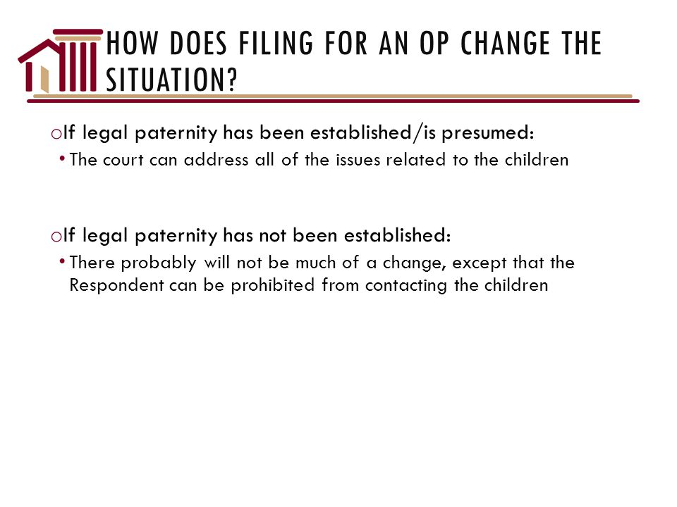 HOW DOES FILING FOR AN OP CHANGE THE SITUATION.