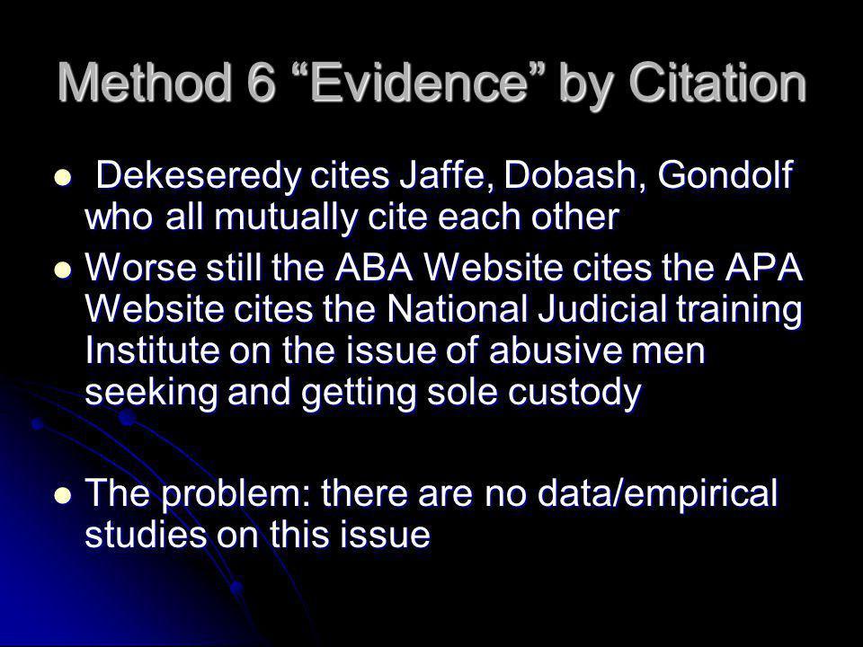 "Method 6 ""Evidence"" by Citation Dekeseredy cites Jaffe, Dobash, Gondolf who all mutually cite each other Dekeseredy cites Jaffe, Dobash, Gondolf who a"