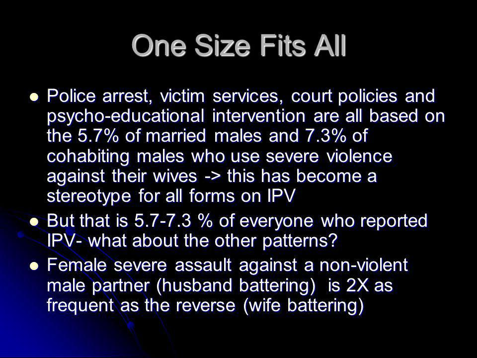 One Size Fits All Police arrest, victim services, court policies and psycho-educational intervention are all based on the 5.7% of married males and 7.