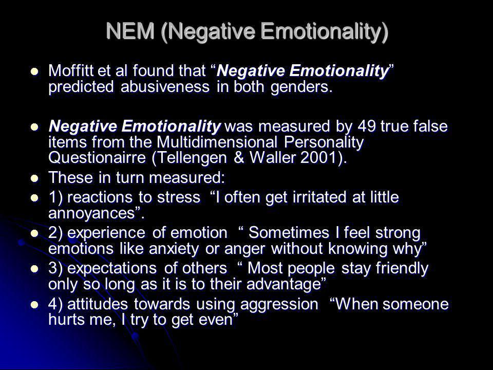 "NEM (Negative Emotionality) Moffitt et al found that ""Negative Emotionality"" predicted abusiveness in both genders. Moffitt et al found that ""Negative"