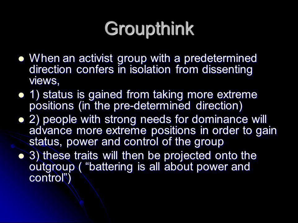 Groupthink When an activist group with a predetermined direction confers in isolation from dissenting views, When an activist group with a predetermin