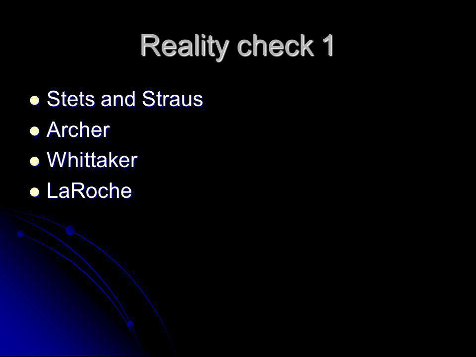 Reality check 1 Stets and Straus Stets and Straus Archer Archer Whittaker Whittaker LaRoche LaRoche
