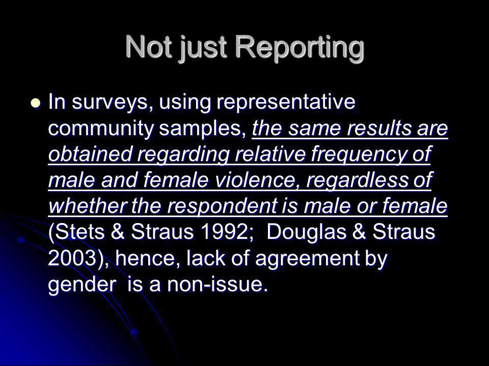 Not just Reporting In surveys, using representative community samples, the same results are obtained regarding relative frequency of male and female v