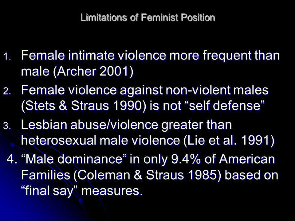 Limitations of Feminist Position 1. Female intimate violence more frequent than male (Archer 2001) 2. Female violence against non-violent males (Stets