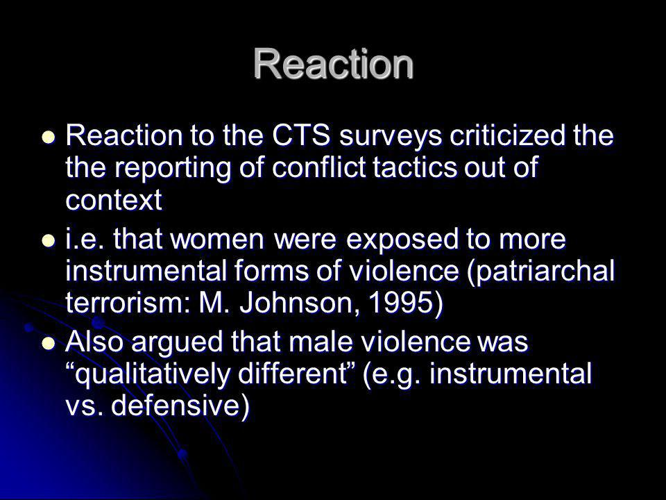Reaction Reaction to the CTS surveys criticized the the reporting of conflict tactics out of context Reaction to the CTS surveys criticized the the re