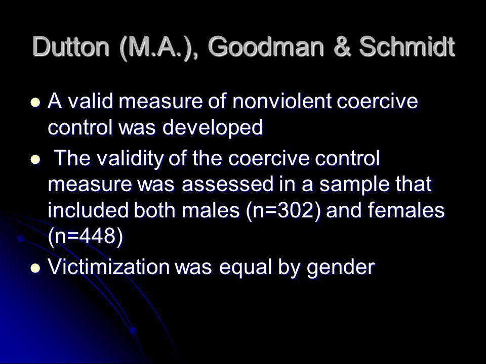 Dutton (M.A.), Goodman & Schmidt A valid measure of nonviolent coercive control was developed A valid measure of nonviolent coercive control was devel