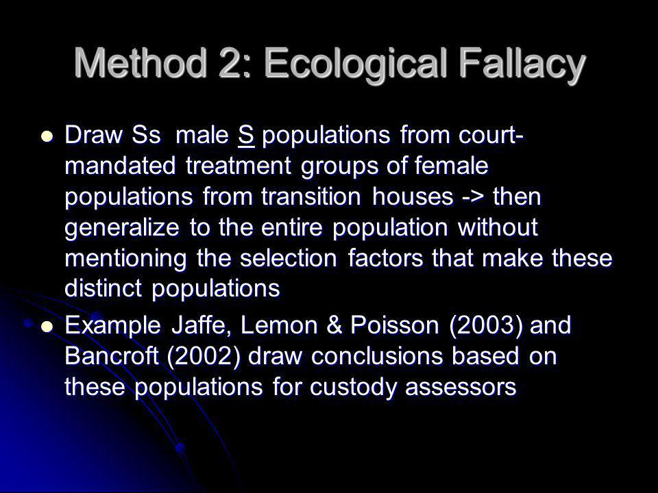 Method 2: Ecological Fallacy Draw Ss male S populations from court- mandated treatment groups of female populations from transition houses -> then gen