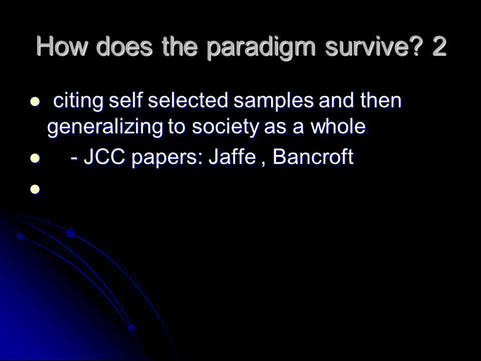 How does the paradigm survive? 2 citing self selected samples and then generalizing to society as a whole citing self selected samples and then genera