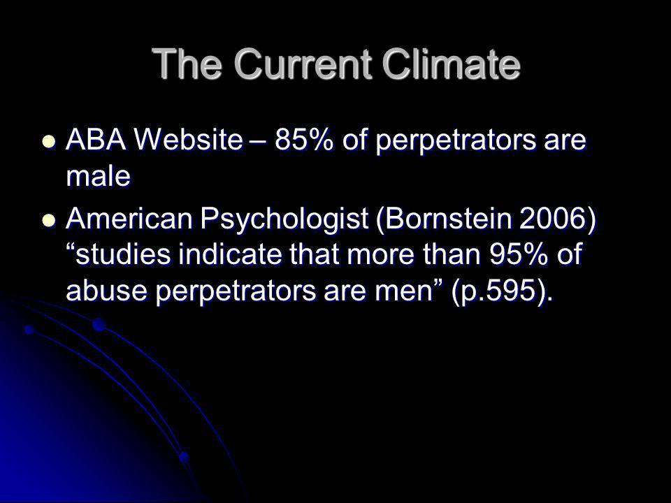 """The Current Climate ABA Website – 85% of perpetrators are male ABA Website – 85% of perpetrators are male American Psychologist (Bornstein 2006) """"stud"""