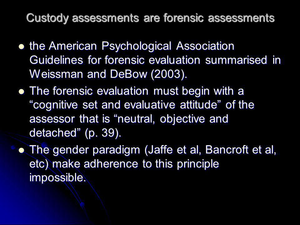 Custody assessments are forensic assessments the American Psychological Association Guidelines for forensic evaluation summarised in Weissman and DeBo