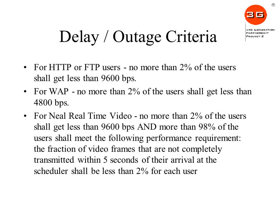 Delay / Outage Criteria For HTTP or FTP users - no more than 2% of the users shall get less than 9600 bps.