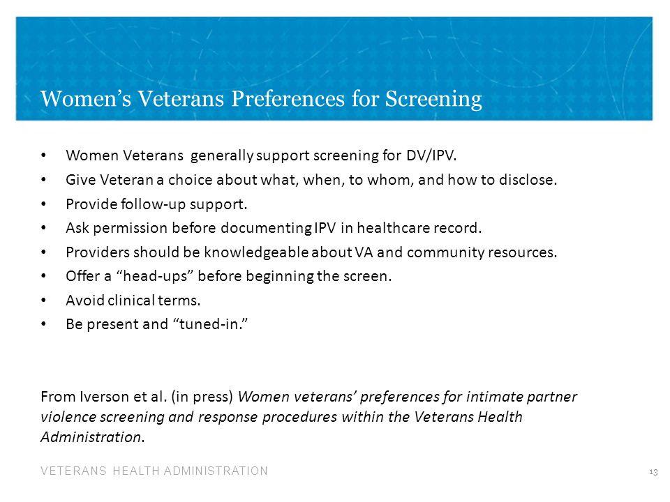 VETERANS HEALTH ADMINISTRATION Women's Veterans Preferences for Screening Women Veterans generally support screening for DV/IPV. Give Veteran a choice