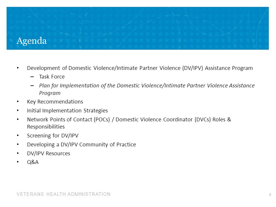 VETERANS HEALTH ADMINISTRATION Objectives Learn about the National Domestic Violence/Intimate Partner Violence (DV/IPV) Assistance Program.