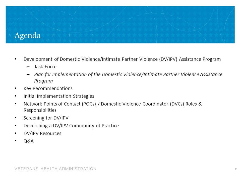 VETERANS HEALTH ADMINISTRATION Agenda Development of Domestic Violence/Intimate Partner Violence (DV/IPV) Assistance Program – Task Force – Plan for I
