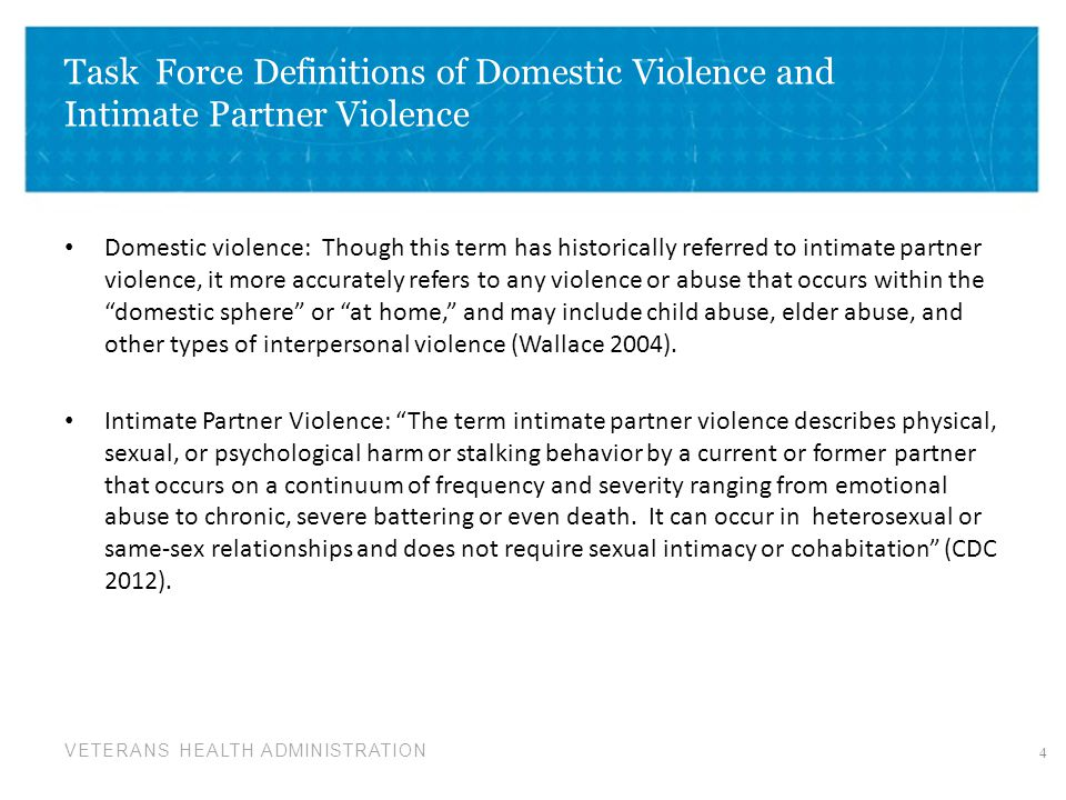 VETERANS HEALTH ADMINISTRATION Task Force Definitions of Domestic Violence and Intimate Partner Violence Domestic violence: Though this term has histo
