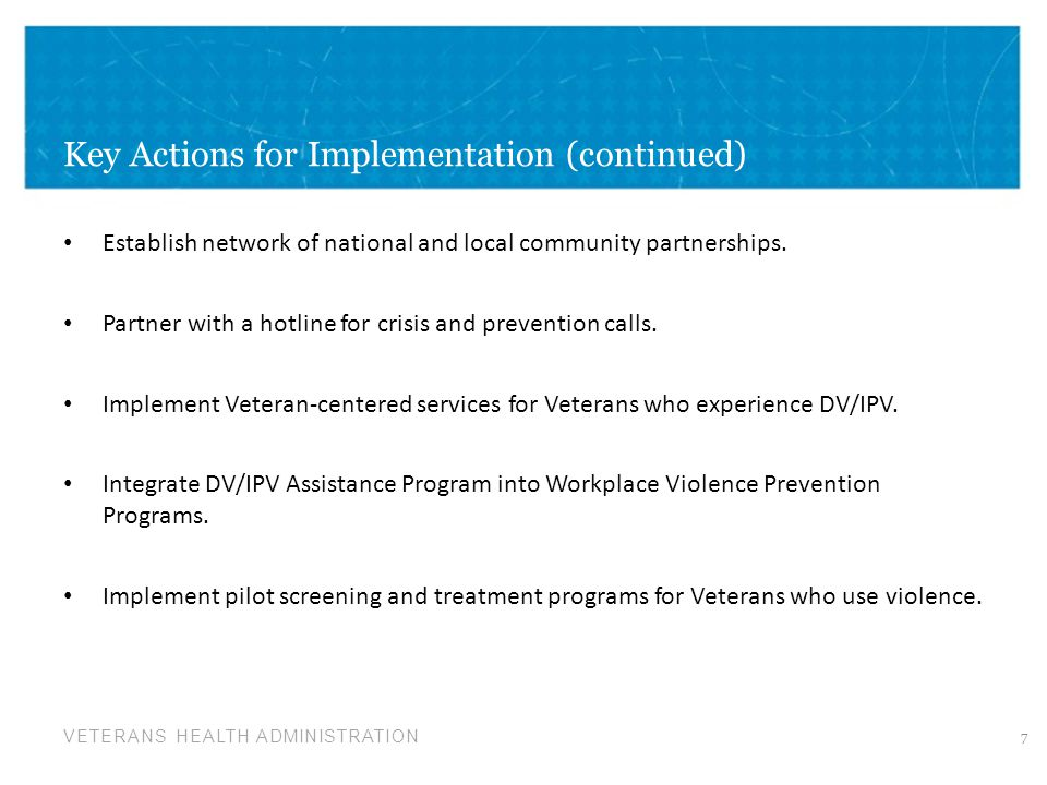 VETERANS HEALTH ADMINISTRATION Key Actions for Implementation (continued) Establish network of national and local community partnerships. Partner with