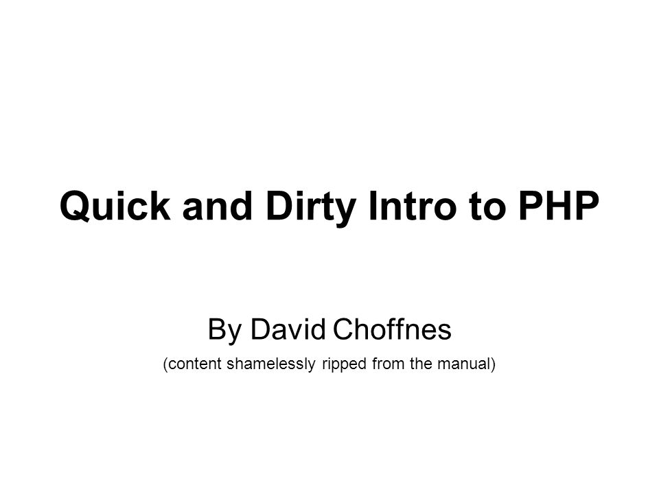Quick and Dirty Intro to PHP By David Choffnes (content shamelessly ripped from the manual)