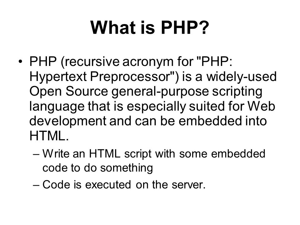 What is PHP? PHP (recursive acronym for