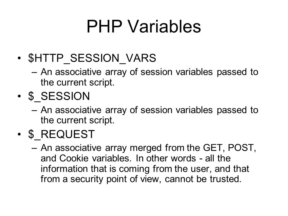PHP Variables $HTTP_SESSION_VARS –An associative array of session variables passed to the current script.