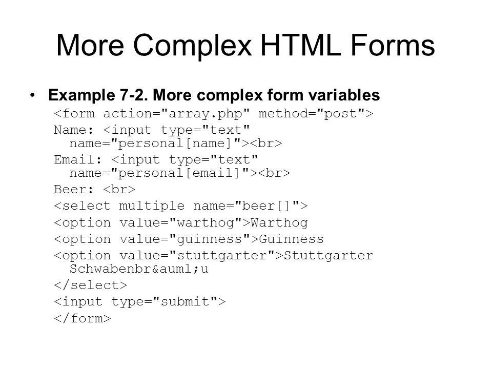 More Complex HTML Forms Example 7-2. More complex form variables Name: Email: Beer: Warthog Guinness Stuttgarter Schwabenbräu