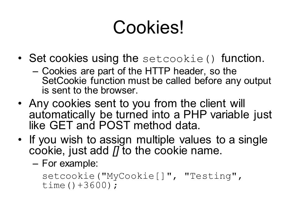 Cookies. Set cookies using the setcookie() function.