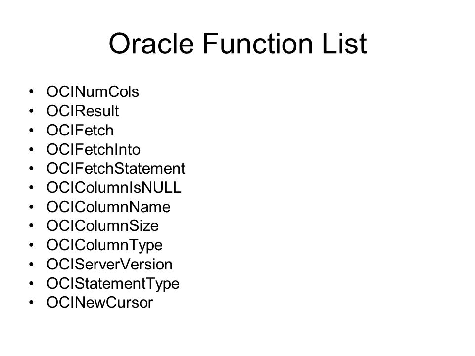 Oracle Function List OCINumCols OCIResult OCIFetch OCIFetchInto OCIFetchStatement OCIColumnIsNULL OCIColumnName OCIColumnSize OCIColumnType OCIServerV