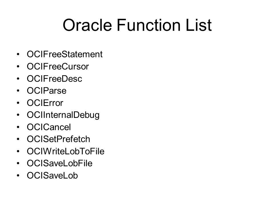 Oracle Function List OCIFreeStatement OCIFreeCursor OCIFreeDesc OCIParse OCIError OCIInternalDebug OCICancel OCISetPrefetch OCIWriteLobToFile OCISaveL