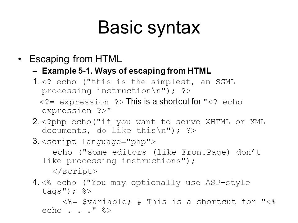 Basic syntax Escaping from HTML –Example 5-1. Ways of escaping from HTML 1.