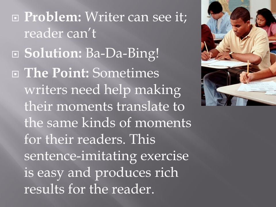  Problem: Writer can see it; reader can't  Solution: Ba-Da-Bing.