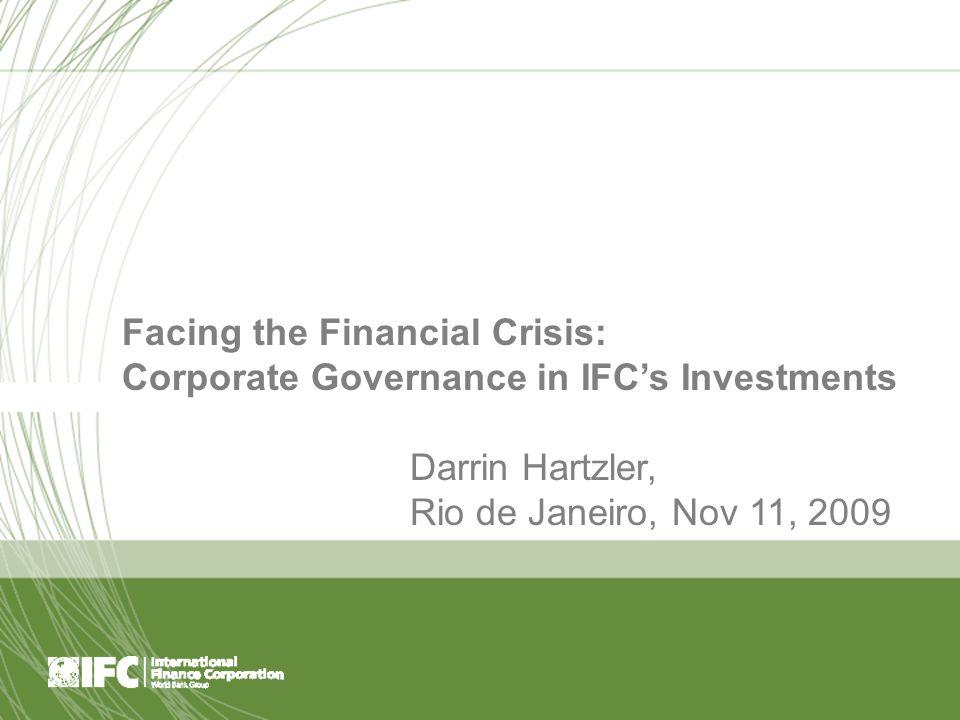 Page 1 Facing the Financial Crisis: Corporate Governance in IFC's Investments Darrin Hartzler, Rio de Janeiro, Nov 11, 2009
