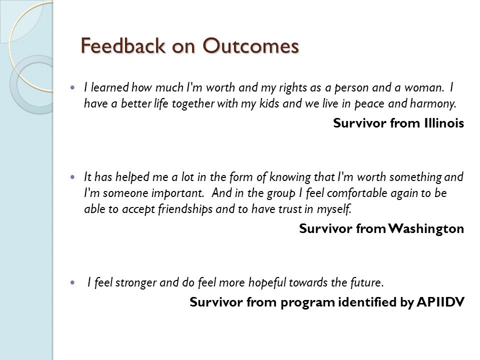 Feedback on Outcomes I learned how much I m worth and my rights as a person and a woman.