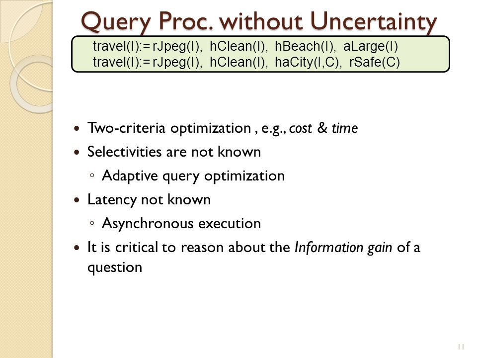 Query Proc. without Uncertainty Two-criteria optimization, e.g., cost & time Selectivities are not known ◦ Adaptive query optimization Latency not kno