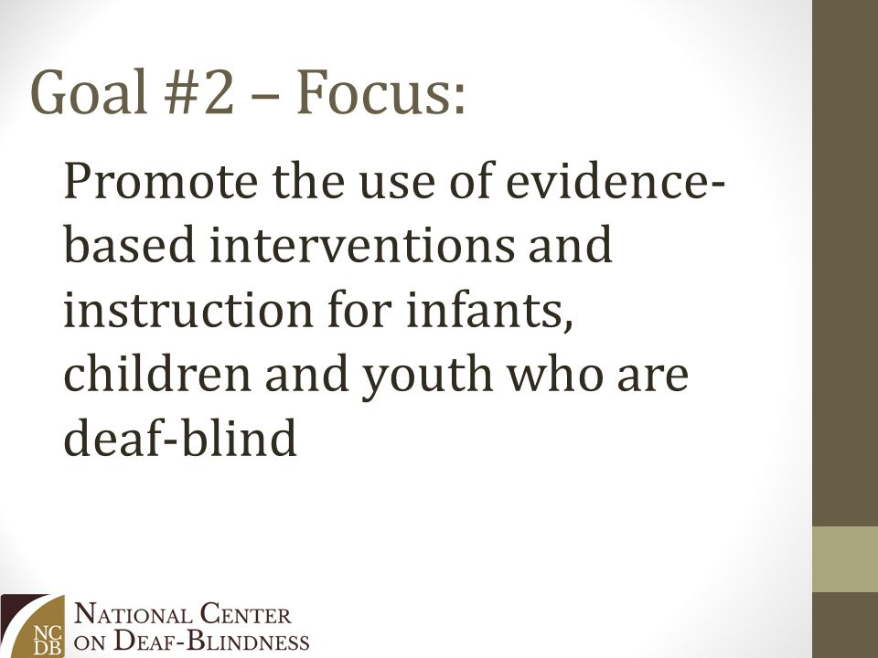 Goal #2 – Focus: Promote the use of evidence- based interventions and instruction for infants, children and youth who are deaf-blind