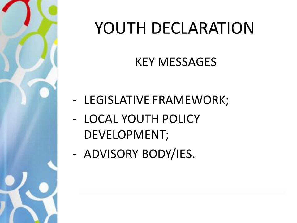 YOUTH DECLARATION KEY MESSAGES -LEGISLATIVE FRAMEWORK; -LOCAL YOUTH POLICY DEVELOPMENT; -ADVISORY BODY/IES.