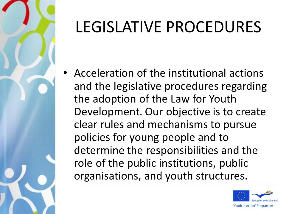 LEGISLATIVE PROCEDURES Acceleration of the institutional actions and the legislative procedures regarding the adoption of the Law for Youth Developmen