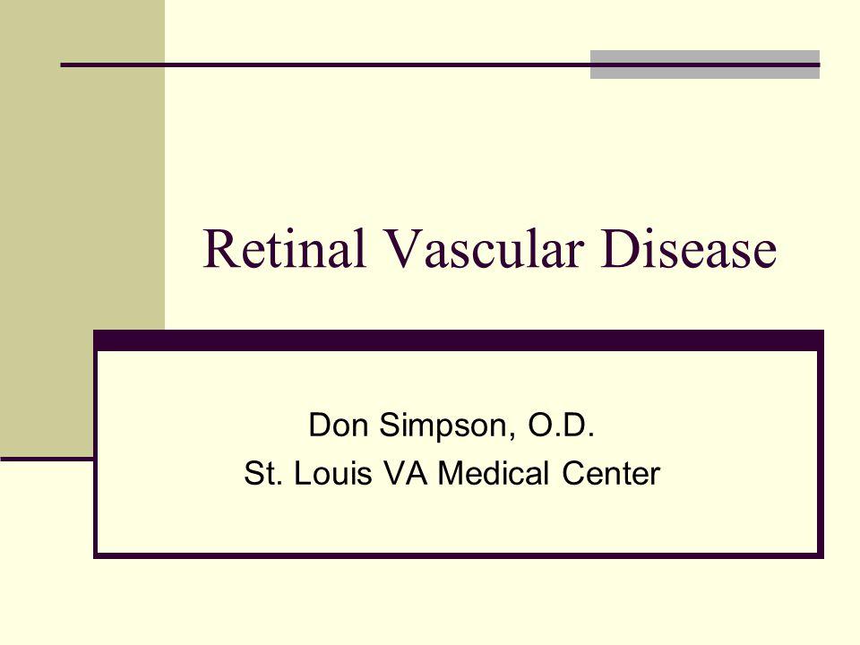 Retinal Vascular Disease Don Simpson, O.D. St. Louis VA Medical Center